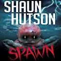 Spawn Audiobook by Shaun Hutson Narrated by Kobna Holdbrook-Smith