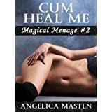 Cum Heal Me: Magical Menage #2 ~ Angelica Masten