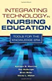 Integrating Technology In Nursing Education: Tools For The Knowledge Era by Mastrian, Kathleen, McGonigle, Dee, Mahan, Wendy L., Bixler, (2010) Paperback