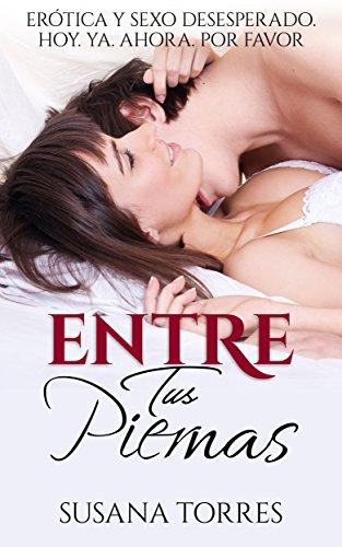 entre-tus-piernas-erotica-y-sexo-desesperado-hoy-ya-ahora-por-favor-novela-romantica-y-erotica-en-es