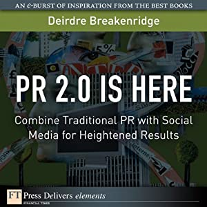 PR 2.0 Is Here: Combine Traditional PR with Social Media for Heightened Results | [Brian Solis, Deirdre Breakenridge]