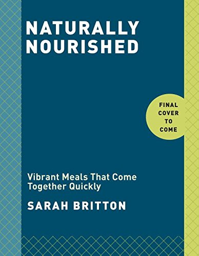 Naturally Nourished: Vibrant Meals That Come Together Quickly by Sarah Britton