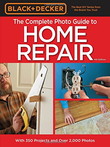 Black & Decker Complete Photo Guide to Home Repair - 4th Edition (Black & Decker Complete Guide) (Black And Decker Guide To compare prices)