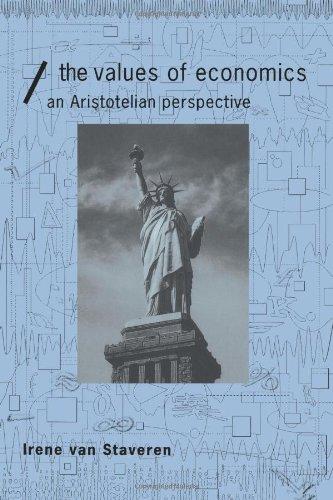The Values of Economics: An Aristotelian Perspective (Economics as Social Theory)