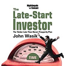 The Late-Start Investor: The Better Late Than Never Prosperity Plan (       UNABRIDGED) by John Wasik Narrated by John Wasik