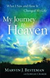 My Journey to Heaven: What I Saw and How It Changed My Life Original Edition by Besteman, Marvin J., Craker, Lorilee [2012]