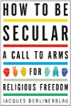 How to Be Secular: A Call to Arms for...
