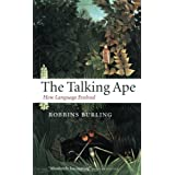 The Talking Ape: How Language Evolved (Studies in the Evolution of Language)by Robbins Burling