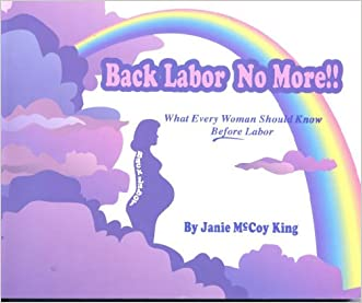 Back Labor No More!!: What Every Woman Should Know Before Labor