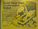 ISBN: 0968161006 - Build Your Own Underwater Robot and Other Wet Projects