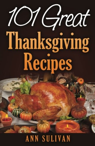 101 Easy Thanksgiving Dinner Recipes by Ms Ann Sullivan