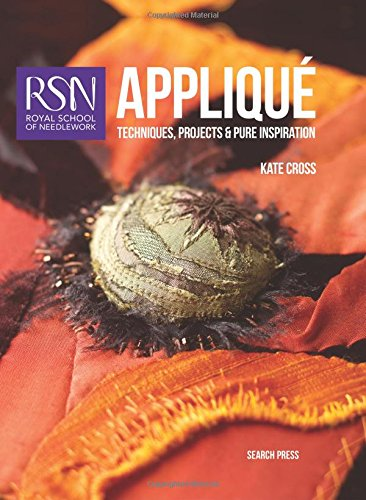 RSN Appliqué: Techniques, projects and pure inspiration (Rsn: Royal School of Needlework)