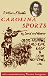 William Elliotts Carolina Sports by Land and Water: Including Incidents of Devil-Fishing, Wild-Cat, Deer, and Bear Hunting, Etc. (Southern Classics Series)
