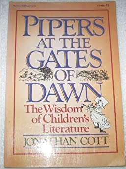 Pipers at the Gates of Dawn: The Wisdom of Children's Literature, Cott, Jonathan