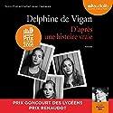 D'après une histoire vraie suivi d'un entretien entre Delphine de Vigan et Marianne Épin Hörbuch von Delphine de Vigan Gesprochen von: Marianne Epin