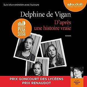 D'après une histoire vraie suivi d'un entretien entre Delphine de Vigan et Marianne Épin | Livre audio