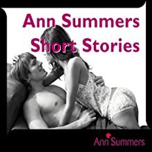 Ann Summers Short Story Collection, Includes: Down and Dirty, Good Vibrations, Car-ma Sutra, Tough Love and Fruity Fun Audiobook by Ann Summers