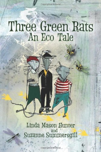 Book: Three Green Rats; An Eco Tale by Linda Mason Hunter & Suzanne Summersgill