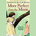More Perfect than the Moon Audiobook by Patricia MacLachlan Narrated by Glenn Close