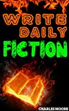 Write Daily Fiction: How to Write a Short Story or Short Fiction Book in a Day