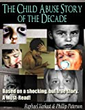 The Child Abuse Story of the Decade - based on a Shocking, but true Story