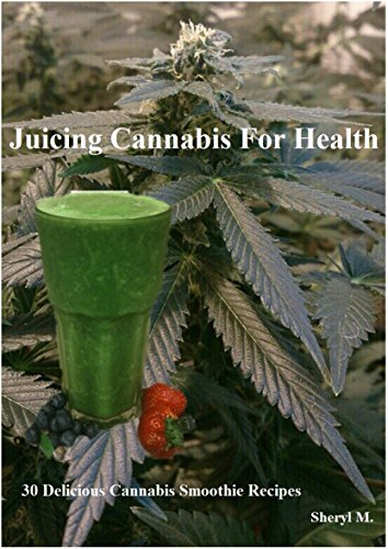 Juicing Cannabis For Health: 30 Delicious Cannabis Smoothie Recipes