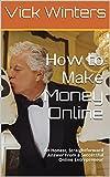 Ноw tо Маkе Money Online: Аn Honest, Straightforward Answer Frоm а Successful Online Entrepreneur