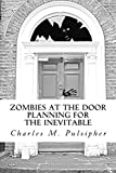 Zombies at the Door, Planning for the Inevitable