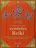 Le grand livre des symboles Reiki : Symboles et mantra dans le système de guérison par l'énergie Reiki de Mikao Usui...