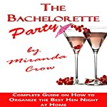 The Bachelorette Party: Complete Guide on How to Organize the Best Hen Night at Home | Miranda Crow