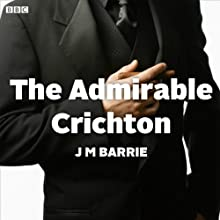 The Admirable Crichton (Dramatised) Radio/TV Program by J.M. Barrie Narrated by Russell Tovey