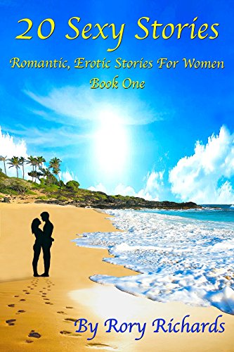 Book: 20 Sexy Stories - Book One - Romantic, Erotic Stories For Women by Rory Richards