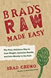 Brad's Raw Made Easy: The Fast, Delicious Way to Lose Weight, Optimize Health, and Live Mostly in…