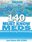 140 Must Know Meds: Demolish Pharmacology for Nursing Drug Guide (NCLEX® Drug Reference for Nurses)