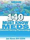 140 Must Know Meds: Learn the Facts You Need to Know to Demolish Pharmacology for Nursing