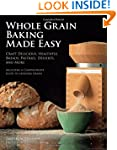 Whole Grain Baking Made Easy: Craft D...