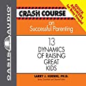 Crash Course on Successful Parenting: 13 Dynamics of Raising Great Kids Audiobook by Larry J Koenig Narrated by Jon Gauger