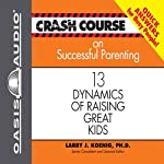 Crash Course on Successful Parenting: 13 Dynamics of Raising Great Kids (       UNABRIDGED) by Larry J Koenig Narrated by Jon Gauger