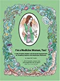 I'm a Medicine Woman Too!: A Tale of Herbal Wisdom and Personal Empowerment [Hardcover]