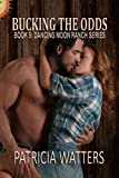 Bucking the Odds: Book 9: Dancing Moon Ranch Series
