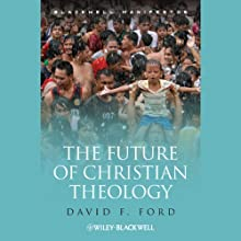 The Future of Christian Theology (       UNABRIDGED) by David F. Ford Narrated by Emily Pike