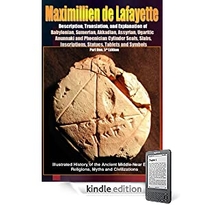Description, Translation, and Explanation of  Babylonian, Sumerian, Akkadian, Assyrian, Ugaritic, Anunnaki and Phoenician Cylinder Seals, Slabs, Inscriptions, ... Part One. 5th Edition (Anunnaki Series)