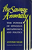 The Savage Anomaly: The Power of Spinoza's Metaphysics and Politics (0816618771) by Negri, Antonio
