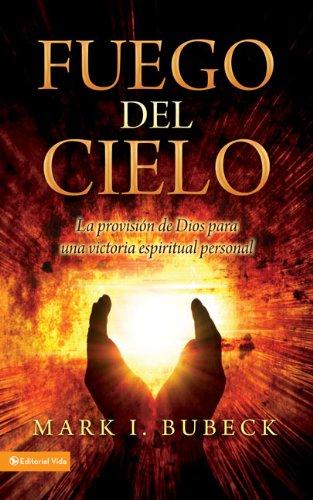 Fuego del cielo: La provisi�n de Dios para una victoria espiritual personal (Spanish Edition), Bubeck, Mark I.