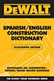 img - for DEWALT Spanish/English Construction Dictionary: Illustrated Edition (Dewalt Trade Reference Series) book / textbook / text book