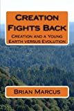 img - for Creation Fights Back: Creation and a Young Earth versus Evolution book / textbook / text book