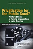 img - for Privatization for the Public Good?: Welfare Effects of Private Intervention in Latin America (David Rockefeller Center for Latin American ... Rockefeller/Inter-American Development Bank) book / textbook / text book