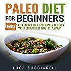 Paleo Diet Cookbook for Beginners: 50 Gluten Free Recipes to Get You Started Right Away Hörbuch von Luca Bucciarelli Gesprochen von: Kevin Theis