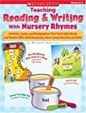 img - for Teaching Reading & Writing With Nursery Rhymes: Activities, Games, and Manipulatives That Teach Sight Words and Phonics Skills, Build Vocabulary, Boost Comprehension, and More book / textbook / text book