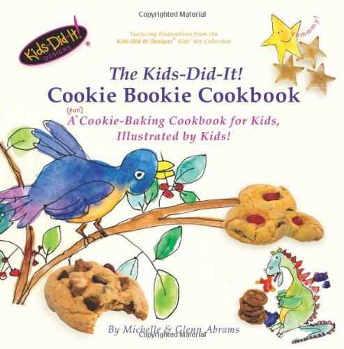 The Kids-Did-It! Cookie Bookie: A (fun) cookie-baking cookbook for kids, illustrated by kids! by Michelle Abrams, Glenn Abrams